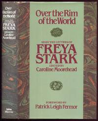 Over the Rim of the World. Freya Stark Selected Letters