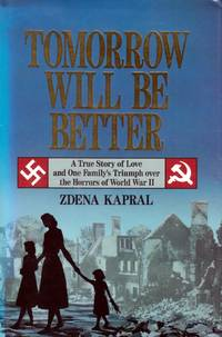 Tomorrow Will Be Better: A True Story of Love and One Family's Triumph over the Horrors of World War II