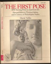 The First Pose. 1876: Turning Point in American Art. Howard Roberts, Thomas Eakins and A Century of Philadelphia Nudes by David Frost Sellin (1930-2006) - Paperback - First - 1976 - from The Book Collector ABAA, ILAB (SKU: M0272)