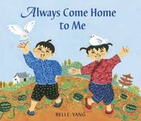 Always Come Home to Me by Belle Yang - Hardcover - 2007 - from ThriftBooks (SKU: G0763628999I4N00)