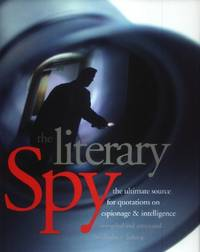 The Literary Spy, The Ultimate Source for Quotations on Espionage & Intelligence