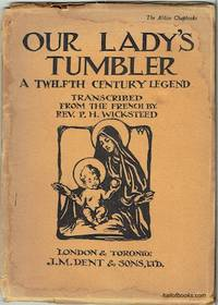 Our Lady's Tumbler: A Twelfth Century Legend (The Aldine Chapbooks) by P. H. Wicksteed (Reverend) - Paperback - 1930 - from Hall of Books (SKU: 171305)