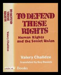 To Defend These Rights: Human Rights and the Soviet Union, by Valery Chalidze. Translated from...