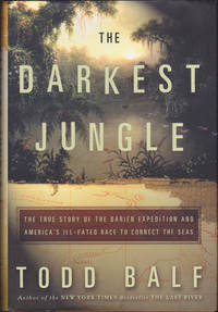 The Darkest Jungle: The True Story of the Darien Expedition and America\'s Ill-Fated Race to Connect the Seas