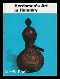 Herdsmen's Art in Hungary - Translated by Kornel Balas