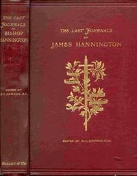 The Last Journals Of Bishop Hannington, Being Narratives Of A Journey  Throuth Palestine In 1884 And A Journey Through Masai-land And U-soga  Through Palestine in 1884 and a Journey through Masai-Land an U-Soga  in 1885