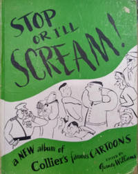 image of Stop or I'll Scream!  An Album of More Than 300 Funny Drawings by Nearly  Fifty of Collier's Cartoonists