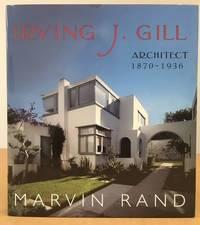 IRVING J. GILL: ARCHITECT 1870-1936