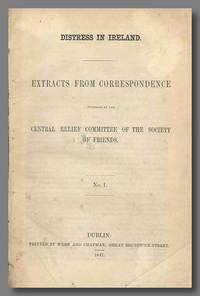 DISTRESS IN IRELAND.  EXTRACTS FROM CORRESPONDENCE  PUBLISHED BY THE CENTRAL RELIEF COMMITTEE OF THE SOCIETY OF FRIENDS. NO. 1