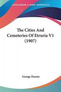 The Cities And Cemeteries Of Etruria V1 1907