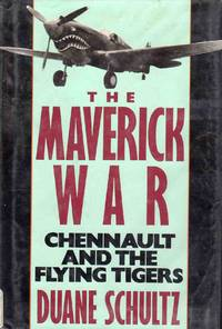 The Maverick War Chennault And The Flying Tigers by Duane Schultz - First Edition - 1987 - from C.A. Hood & Associates and Biblio.com