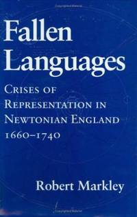 Fallen Languages. Crises of Representation in Newtonian England 1660-1740.