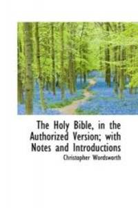The Holy Bible  in the Authorized Version; with Notes and Introductions