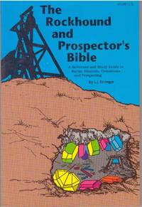 THE ROCKHOUND AND PROSPECTOR'S BIBLE; A Reference and Study Guide to Rocks, Minerals, Gemstones and Prospecting