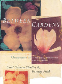 Between Gardens Observations on Gardening, Friendship and Disability