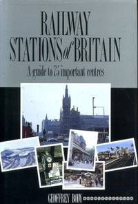 Railway Stations of Britain: A Guide to Seventy Five Important Centres