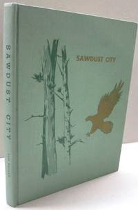 Sawdust City; A History of Eau Claire, Wisconsin from earliest times to 1910