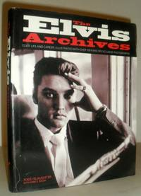 The Elvis Archives - Elvis' Life and Career, Illustrated with Over 100 Rare or Exclusive Photographs