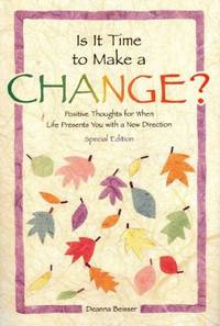 Is It Time To Make A Change?: Positive Thoughts For When Life Presents You With A New Direction