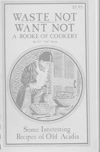 image of Waste Not Want Not: a booke of cookery