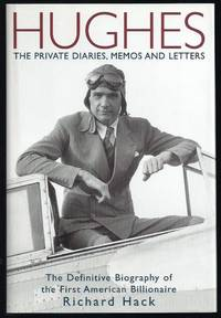Hughes, The Private Diaries, Memos And Letters: The Definitive Biography Of The First American...