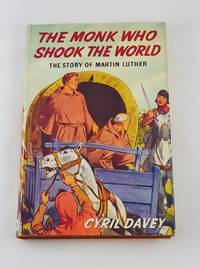 The Monk Who Shook The World: The Story of Martin Luther