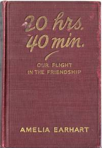 20 HRS. 40 MIN. OUR FLIGHT IN THE FRIENDSHIP. THE AMERICAN GIRL, FIRST ACROSS THE ATLANTIC BY AIR, TELLS HER STORY