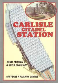 Carlisle Citadel Station: 150 Years a Railway Station