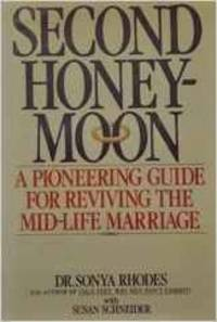 Second Honeymoon: A Pioneering Guide to Reviving the Mid-Life Marriage