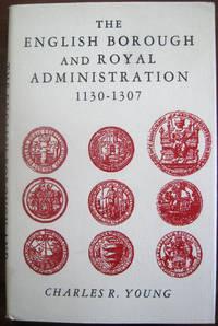 The English Borough and Royal Administration 1130-1307
