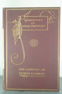 The Dangers and Sufferings of Robert Eastburn, and his Deliverance from Indian Captivity [Limited...