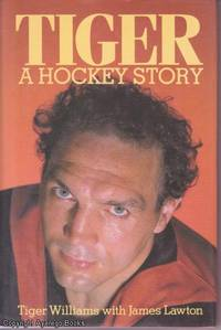 Tiger: A Hockey Story by Tiger Williams with James Lawton - Hardcover - Edition Unstated - c1984 - from Ayerego Books (IOBA) (SKU: 38294)