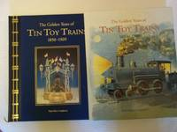 image of The Golden Years of Tin Toy Trains 1850-1909.