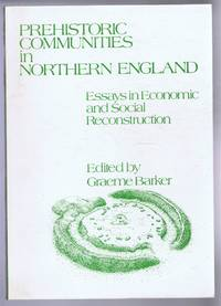 Prehistoric Communities in Northern England, Essays in Economic and Social Reconstruction