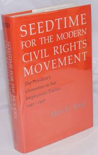 image of Seedtime for the Modern Civil Rights Movement / The President's Committee on Fair Employment Practice, 1941-1946