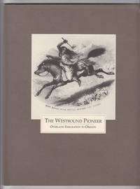 The Westbound Pioneer: Overland Emigration to Oregon
