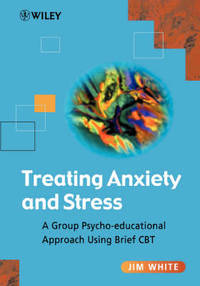 Treating Anxiety and Stress: A Group Psycho Educational Approach Using Brief CBT