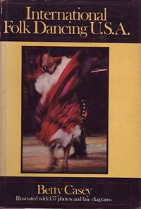 International Folk Dancing USA by Betty Casey - First Edition - 1981 - from Mr Pickwick's Fine Old Books and Biblio.com