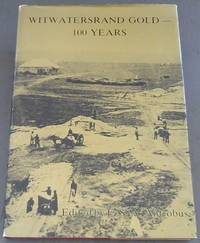 Witwatersrand Gold - 100 Years: A review of the discovery and development of the Witwatersrand Goldfield as seen from the geological viewpoint