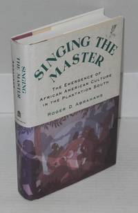 Singing the master; the emergence of African American culture in the plantation South