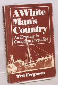 A white man's country. An exercise in Canadian prejudice