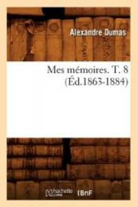 Mes Memoires. T. 8 (Ed.1863-1884) (Litterature) (French Edition)