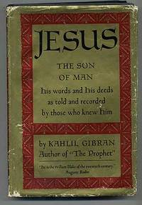 Jesus, The Son of Man: His Word and His Deeds as Told and Recorded by Those Who Knew Him