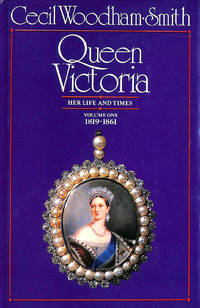 Queen Victoria: Her Life And Times, Vol. 1, 1819-1861: Her Life and Times, 1819-61