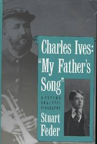CHARLES IVES: MY FATHER'S SONG: A PSYCHO ANALYTIC BIOGRAPHY