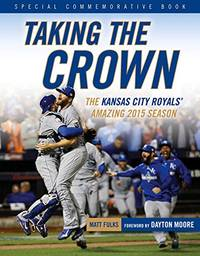 Taking the Crown: The Kansas City Royals\' Amazing 2015 Season