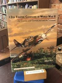 13th Fighter Command in World War II: Air Combat Over Guadalcanal and the Solomons