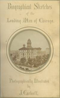 BIOGRAPHICAL SKETCHES OF THE LEADING MEN OF CHICAGO; WRITTEN BY THE BEST TALENT OF THE NORTHWEST