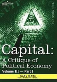 image of Capital: A Critique of Political Economy - Vol. III-Part I: The Process of Capitalist Production as a Whole