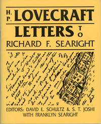 H. P. LOVECRAFT: LETTERS TO RICHARD F. SEARIGHT. Edited by David E. Schultz and S. T. Joshi with Franklyn Searight